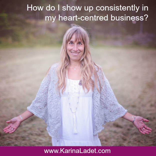 How do I show up consistently in my heart-centred business