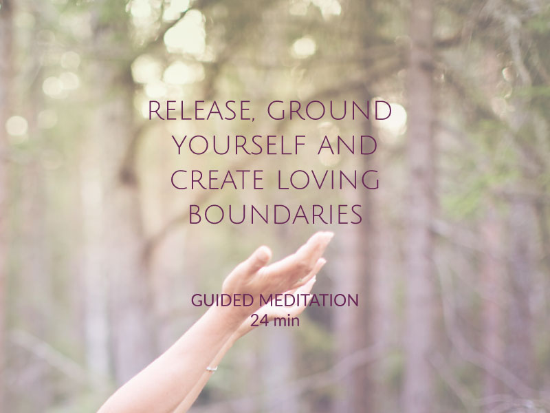 Release ground yourself and create loving boundaries