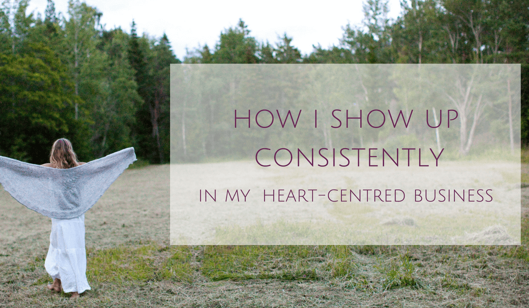 How do I show up consistently in my heart-centred business?