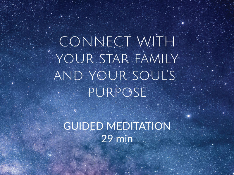 Connect with your star family & souls purpose